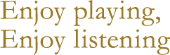 Enjoy playing, Enjoy listening