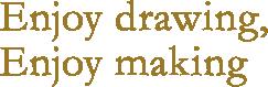 Enjoy drawing, Enjoy making